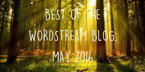 Best of the WordStream Blog: May 2016