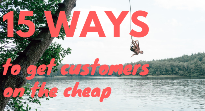 how-to-get-more-customers-tips 15 Ways to Get More Customers on the Cheap