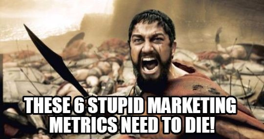 Marketing metrics that need to die 300 meme