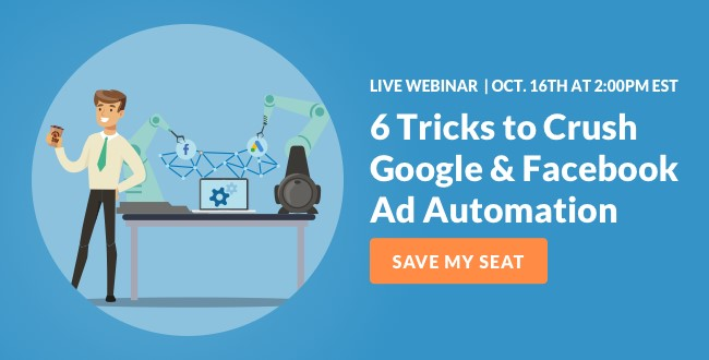 6 Tricks to Crush Google & Facebook Ad Automation Webinar