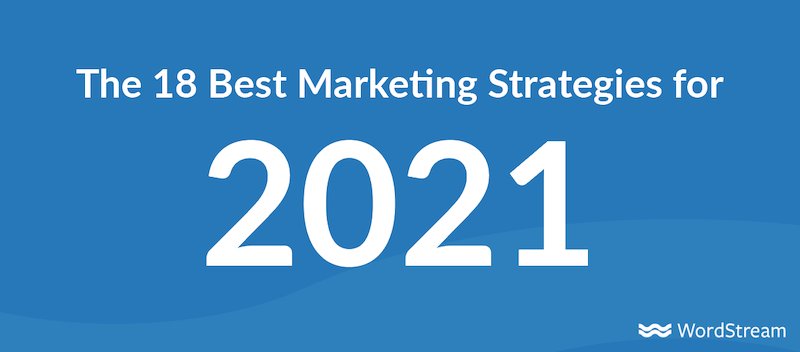 The 18 Best Marketing Strategies for 2021 (From the Experts)