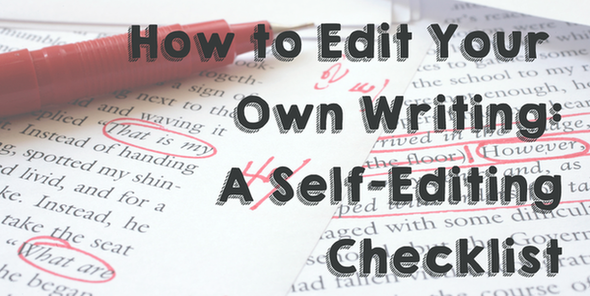 How to edit your own writing a self-editing checklist