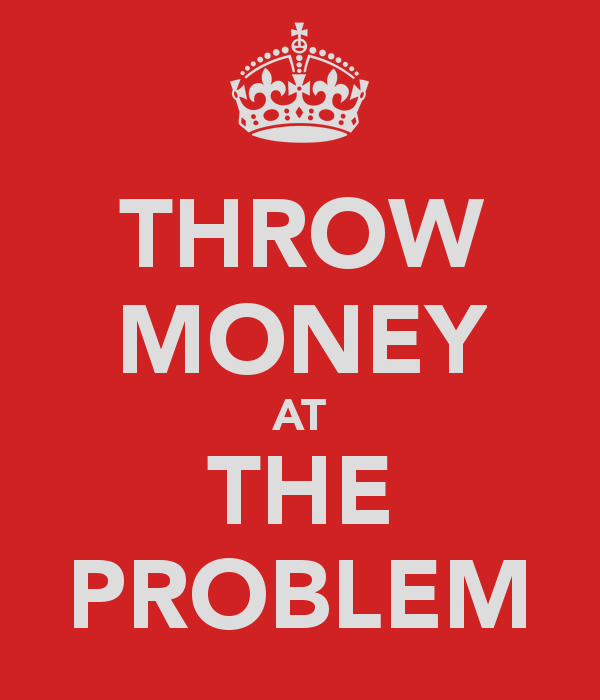 throw money at the problem