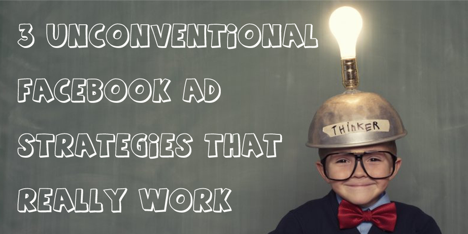 Unconventional Facebook advertising strategies