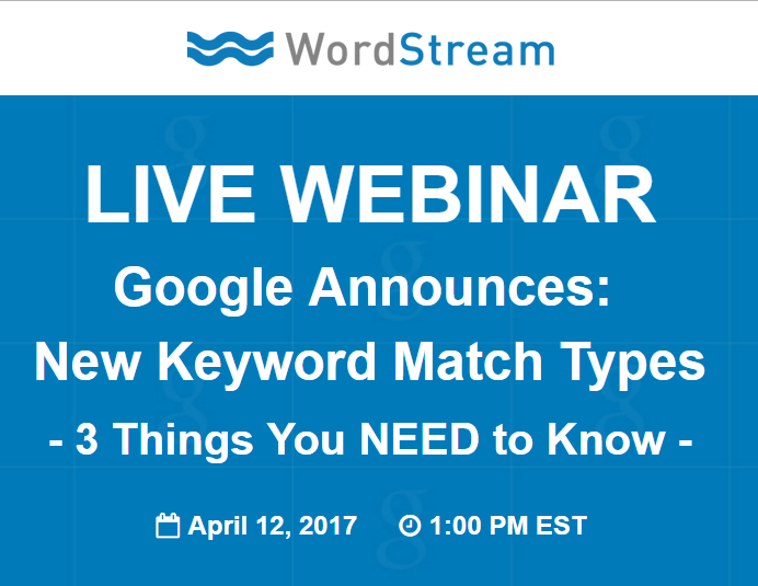 wordstream exact match keyword change webinar