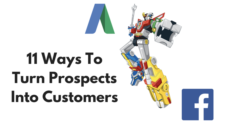 11 ways to turn prospects into customers using adwords and facebook
