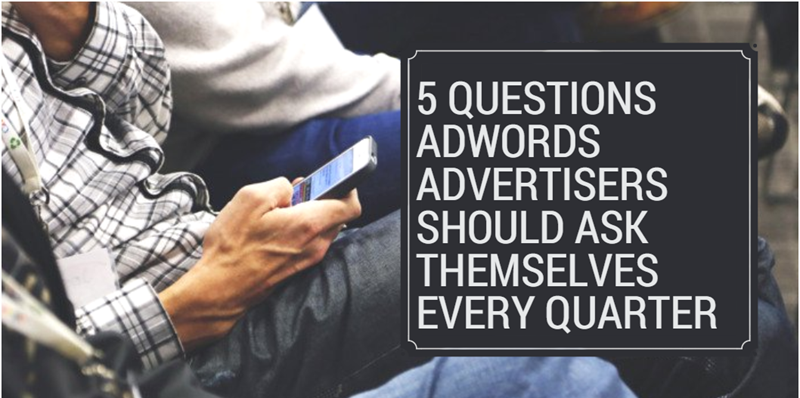 5 questions every advertise should ask every quarter