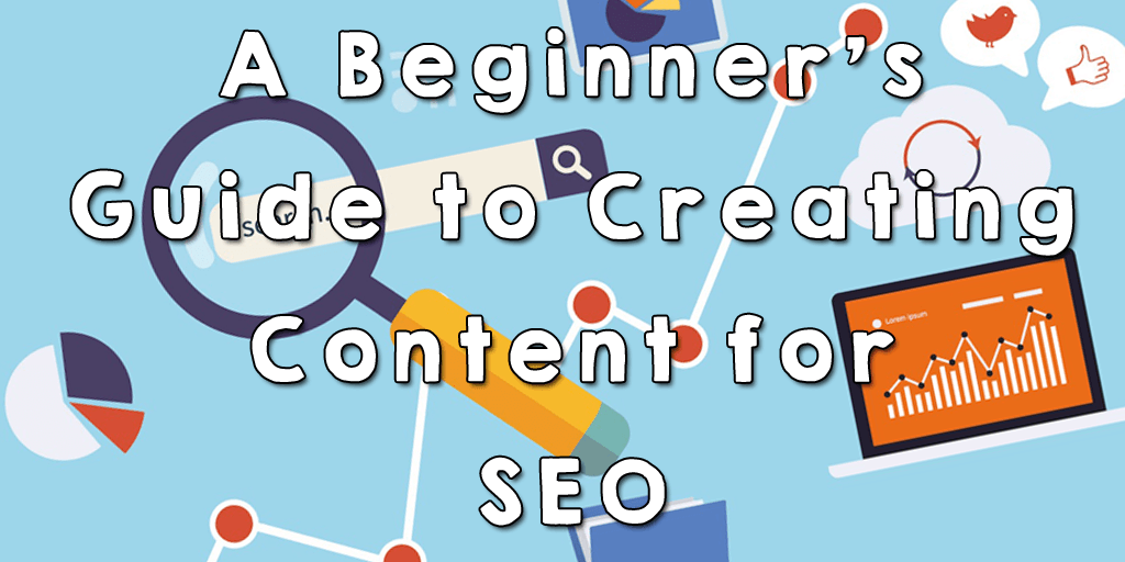 The beginner's guide to creating content for SEO