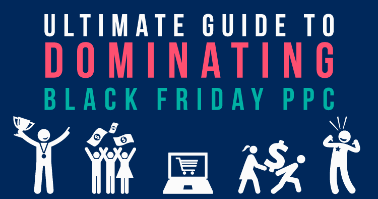 Ultimate Guide to Dominating Black Friday PPC in 2019 | WordStream