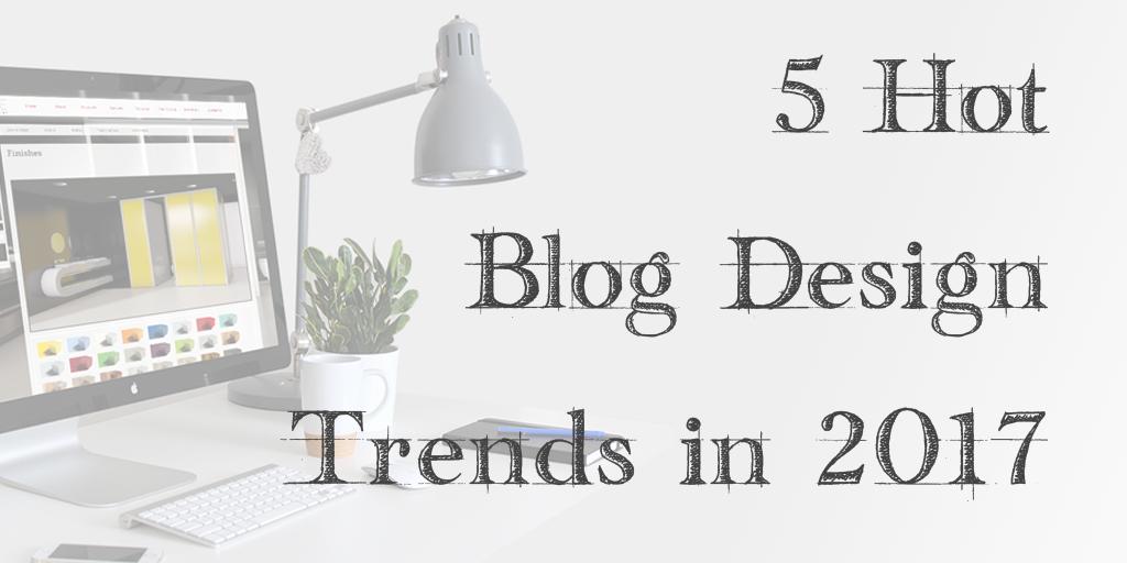 Blog design trends 2017