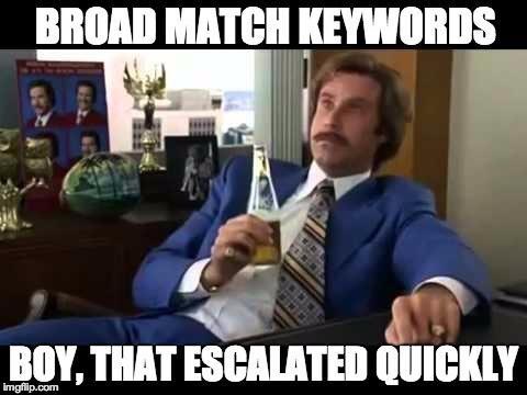 broad match escalates quickly