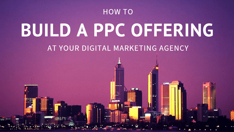 building a ppc offering for your digital marketing agency