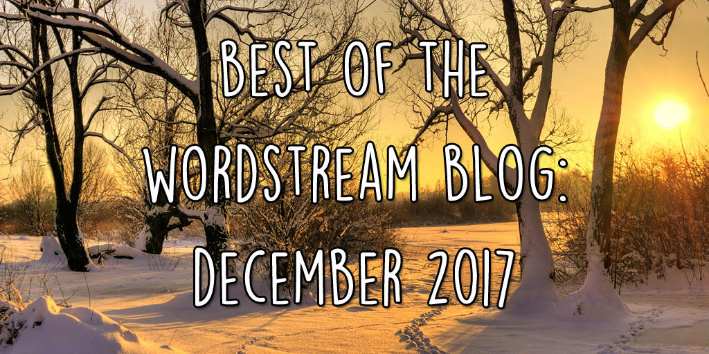 Best of the WordStream blog December 2017