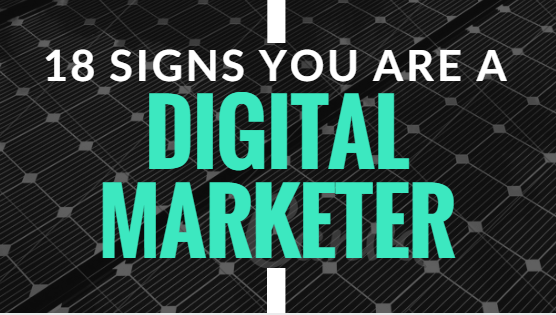 18 Signs You Are A Digital Marketer