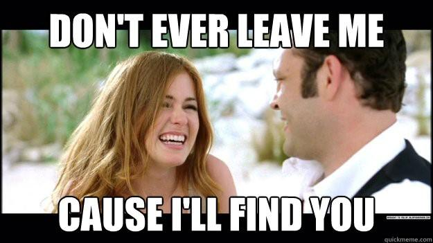 """Does Google AdWords work? Image from Wedding Crashers saying """"Don't ever leave me cause I'll find you."""""""