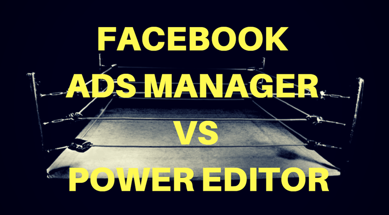 facebook ads manager vs power editor which is better