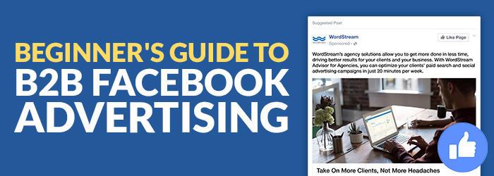 the beginner s guide to b2b facebook advertising wordstream rh wordstream com Best Facebook Ads beginners guide to facebook advertising