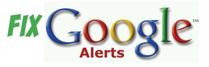 Fix Google Alerts!