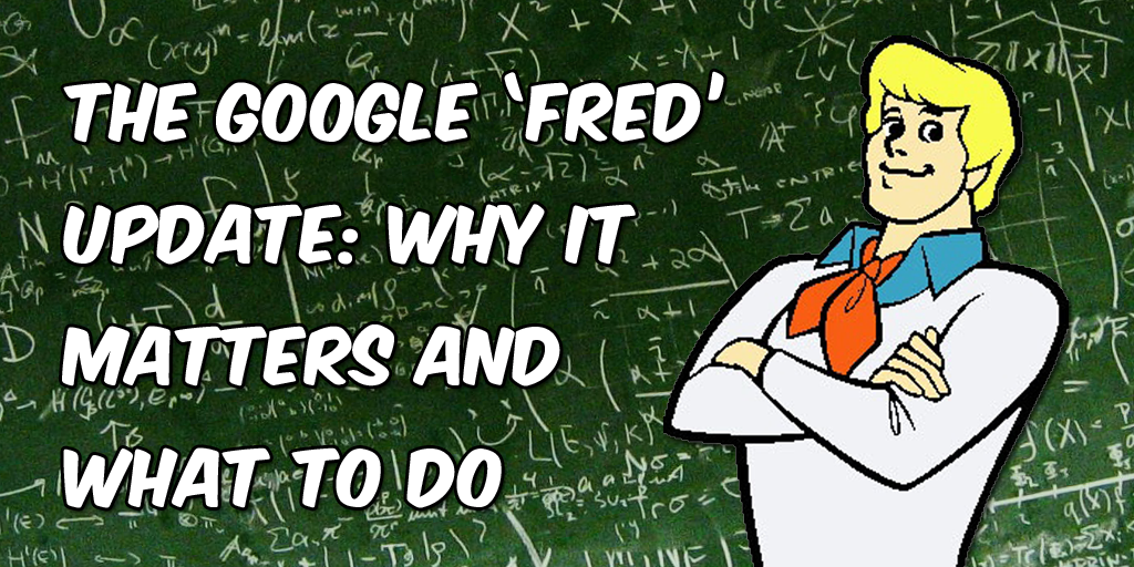Google Fred Update why it matters and what to do