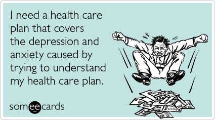 """healthcare marketing a someecard with the caption """"i need a health care plan that covers the depression and anxiety caused by trying to understand my health care plan"""""""