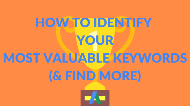 how to identify high value keywords in your adwords account