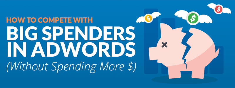 how to compete with big budgets in adwords
