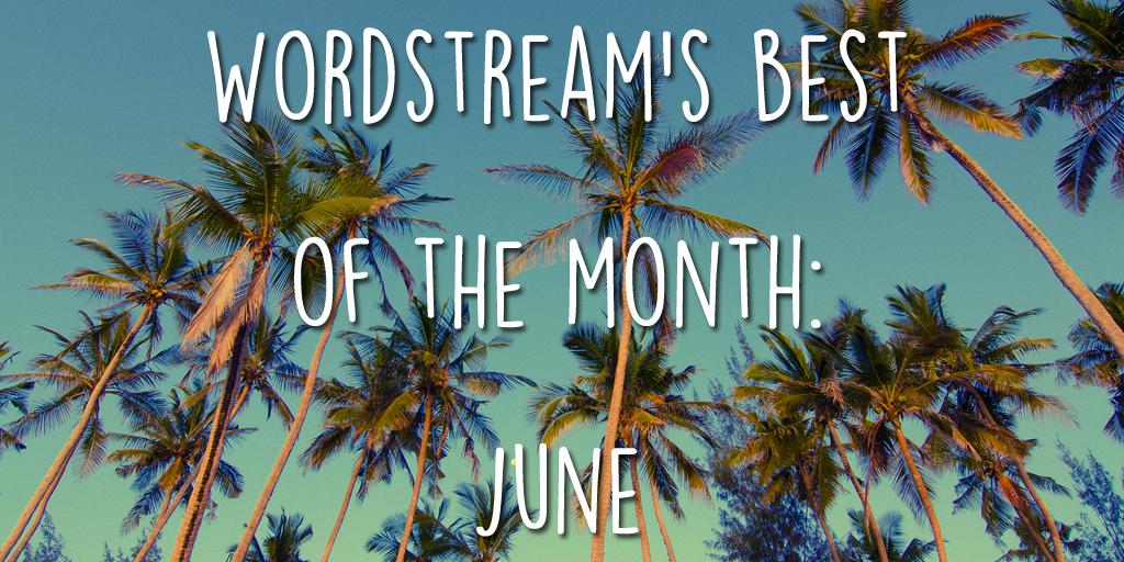 Best of the WordStream blog June 2016