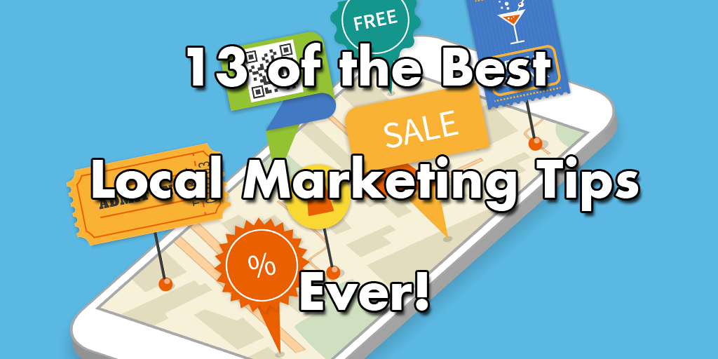 13 of the best local marketing tips ever
