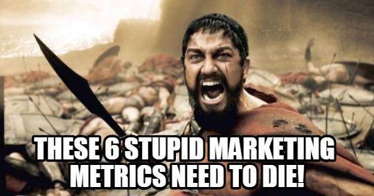 Marketing metrics that need to die 300 meme