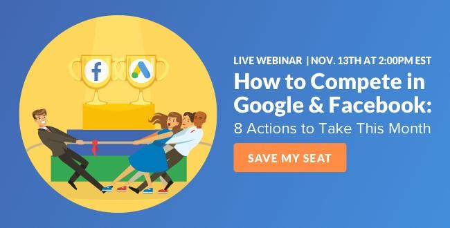 How to Compete in Google & Facebook Ads Webinar