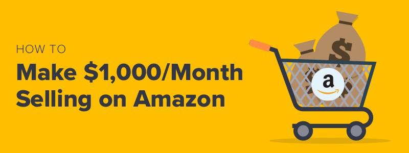 how to make $1,000/month selling on Amazon