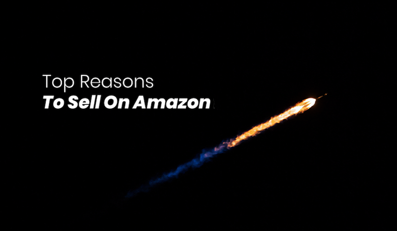 top reasons to sell on amazon in 2021