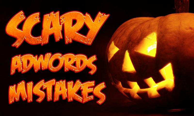 Scary AdWords mistakes