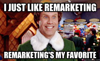 "Software marketing image of buddy the Elf saying ""I just like remarketing, remarketings my favorite."""