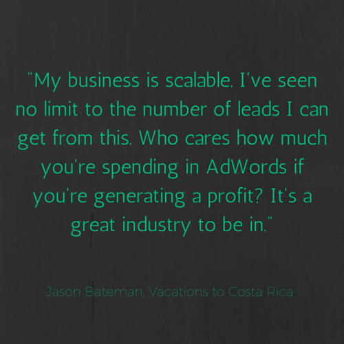 travel marketing quote from bateman on how his business is scalable and he's seen no limit to the number of leads he can get through adwords