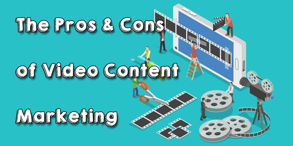 Should you pivot to video pros and cons of video content marketing