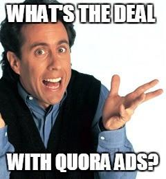 whats the deal with quora ads?