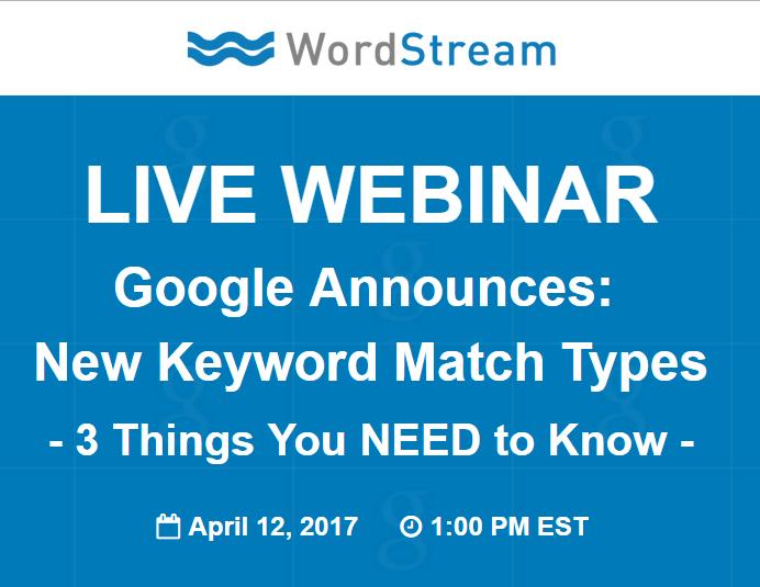 wordstream exact match keyword change webinar